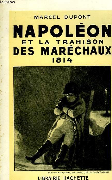 NAPOLEON ET LA TRAHISON DES MARECHAUX 1814