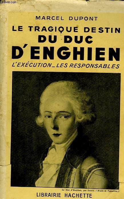 LE TRAGIQUE DESTIN DU DUC D'ENGHIEN: L'EXECUTION, LES REPONSABLES