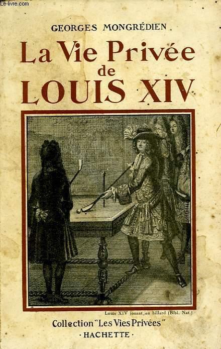 LA VIE PRIVEE DE LOUIS DE XIV