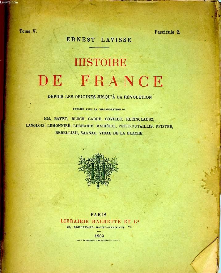 HISTOIRE DE FRANCE DEPUIS LES ORIGINES JUSQU'A LA REVOLUTION, TOME 5, Fascicule 2