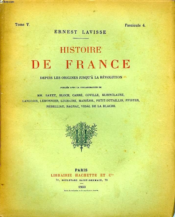 HISTOIRE DE FRANCE DEPUIS LES ORIGINES JUSQU'A LA REVOLUTION, TOME 5, Fascicule 4