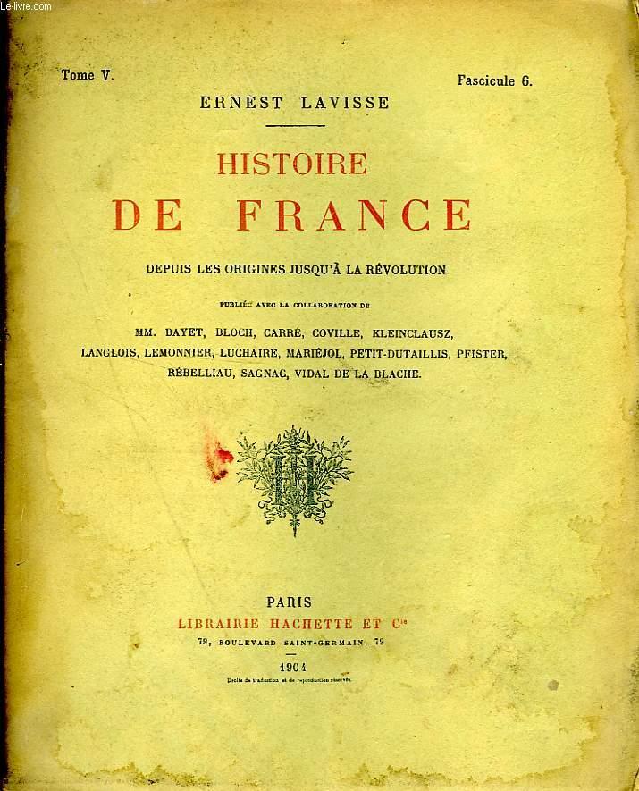 HISTOIRE DE FRANCE DEPUIS LES ORIGINES JUSQU'A LA REVOLUTION, TOME 5, Fascicule 6
