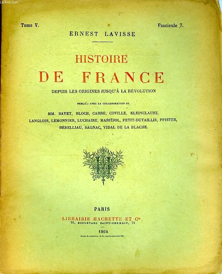 HISTOIRE DE FRANCE DEPUIS LES ORIGINES JUSQU'A LA REVOLUTION, TOME 5, Fascicule 7