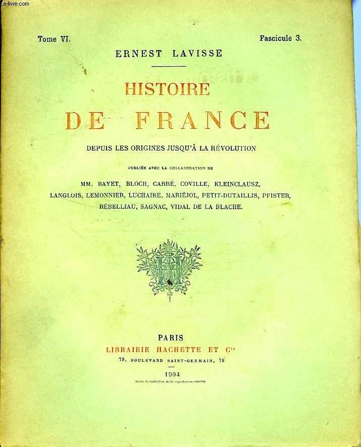 HISTOIRE DE FRANCE DEPUIS LES ORIGINES JUSQU'A LA REVOLUTION, TOME 6, Fascicule 3