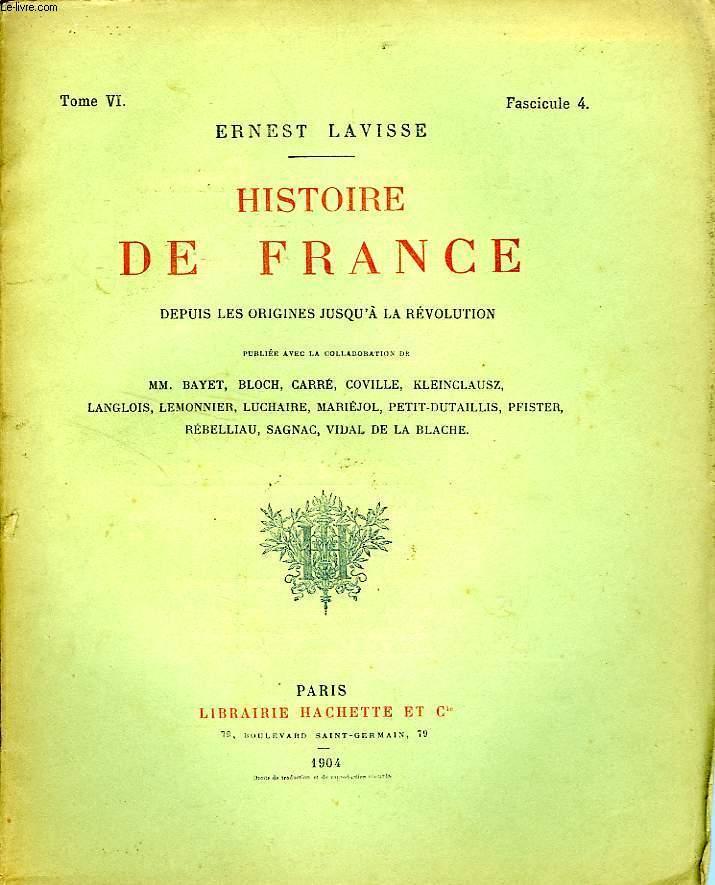 HISTOIRE DE FRANCE DEPUIS LES ORIGINES JUSQU'A LA REVOLUTION, TOME 6, Fascicule 4