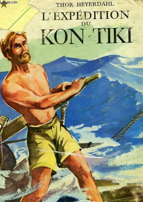 L'EXPEDITION DU KON-TIKI, SUR UN RADEAU A TRAVERS LE PACIFIQUE