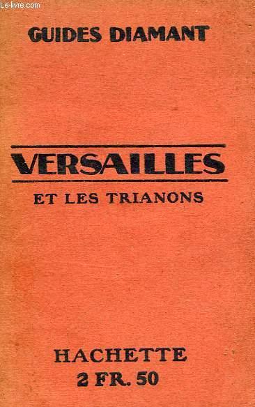 VERSAILLES: LE CHATEAU, LE PARC, LES TRIANONS, LA VILLE