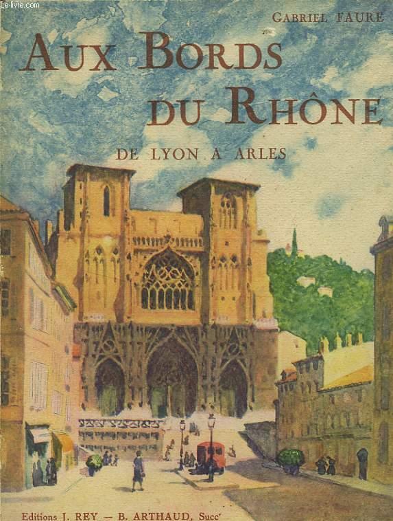 AUX BORDS DU RHONE DE LYON A ARLES