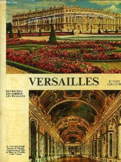 VERSAILLES - LE CHATEAU - LES JARDINS - LES TRIANONS