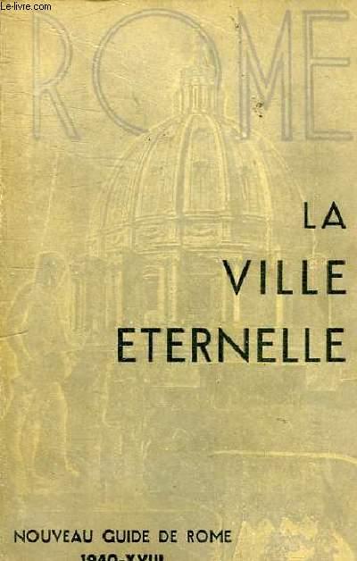 LA VILLE ETERNELLE - NOUVEAU GUIDE DE ROME