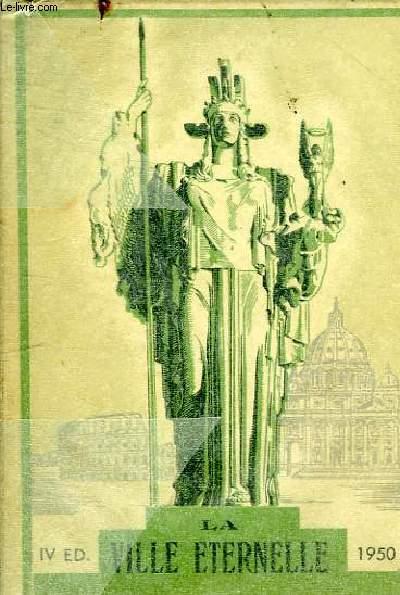LA VILLE ETERNELLE - GUIDE SOUVENIR DE ROME - 4EME EDITION