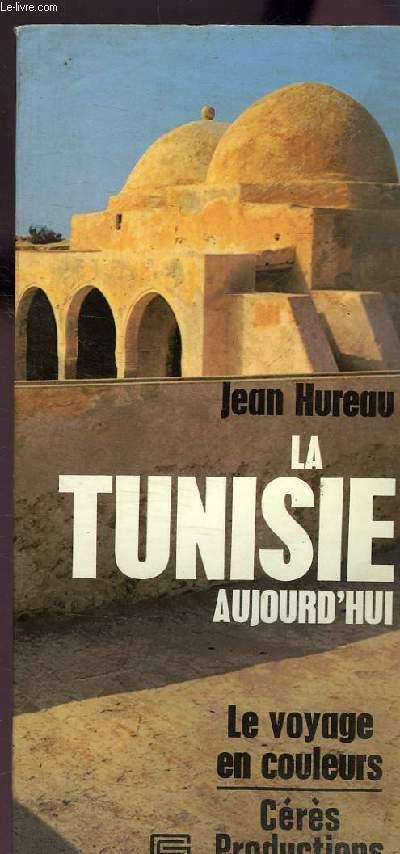 LA TUNISIE - AUJOURD'HUI SECONDE EDITION