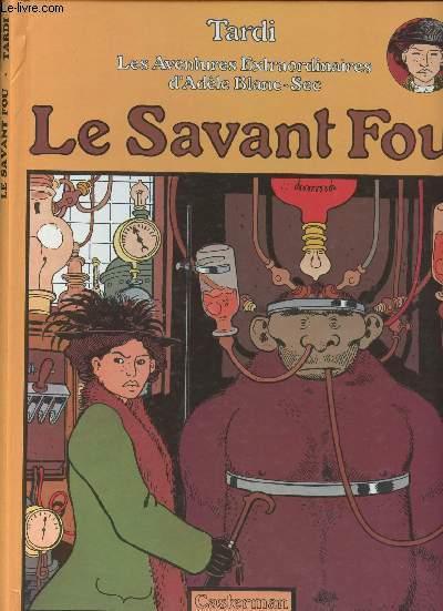 LES AVENTURES EXTRAORDINAIRES D'ADELE BLANC-SEC - TOME 3 : LE SAVANT FOU.