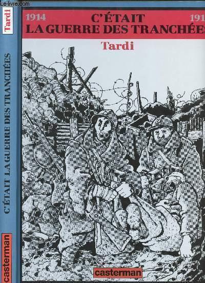 C'ETAIT LA GUERRE DES TRANCHEES - 1914-1918.