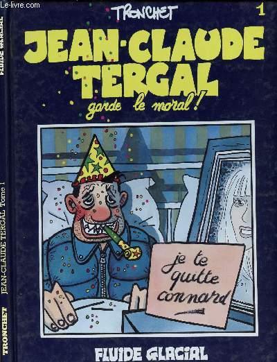 JEAN-CLAUDE TERGAL - TOME 1 : GARDE LE MORAL !