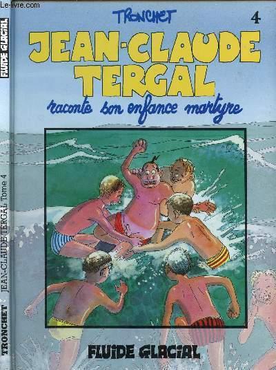 JEAN-CLAUDE TERGAL - TOME 4 : RACONTE SON ENFANCE MARTYRE.