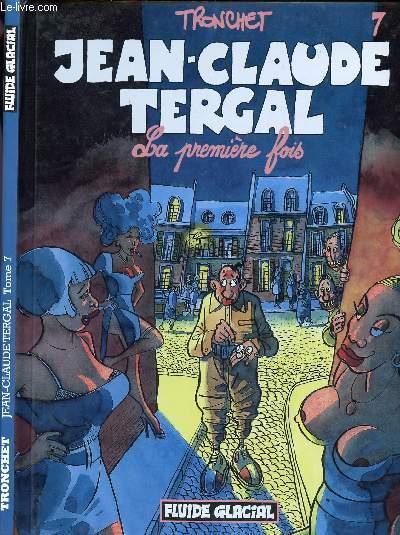 JEAN-CLAUDE TERGAL - TOME 7 : LA PREMIERE FOIS.