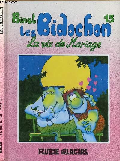 LES BIDOCHONS - TOME 13 : LA VIE DE MARIAGE.