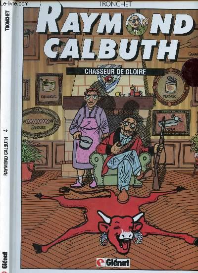 RAYMOND CALBUTH - TOME 4 : CHASSEUR DE GLOIRE.