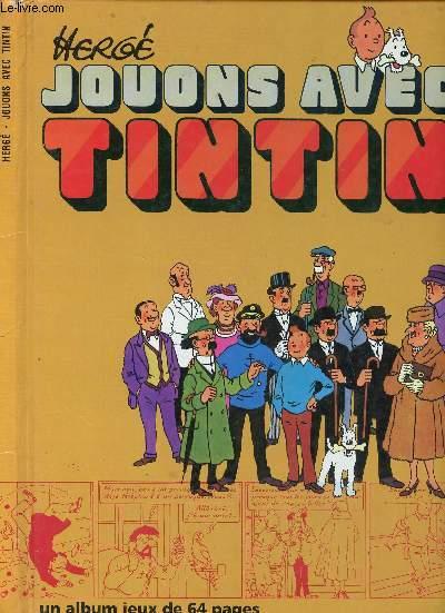 JOUONS AVEC TINTIN - UN ALBUM JEUX DE 64 PAGES.