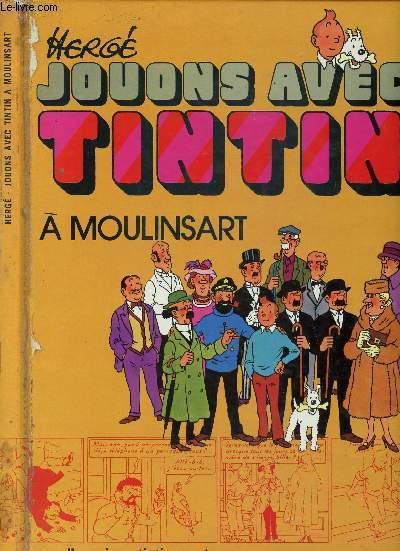 JOUONS AVEC TINTIN - A MOULINSART - UN ALBUM-JEUX TINTIN.