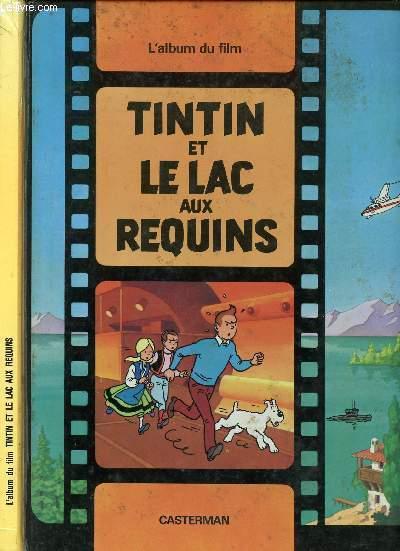 L'ALBUM DU FILM - TINTIN ET LE LAC AUX REQUINS.