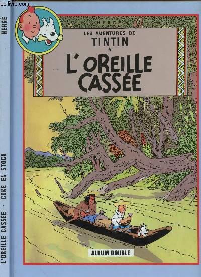 LES AVENTURES DE TINTIN - ALBUM DOUBLE - TOME 6 : L'OREILLE CASSEE - TOME 19 : COKE EN STOCK.