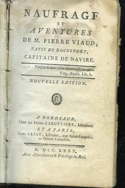 Naufrage et Aventures de Pierre Viaud, natif de Rochefort, capitaine de navire.
