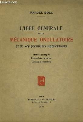 L'idée générale de la Mécanique Ondulatoire et de ses premières applications.