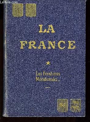 La France. TOME I : Les Frontières méridionales.