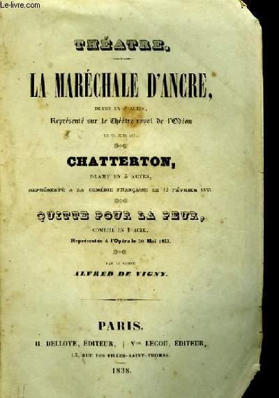 Théâtre. Oeuvres Complètes N°V : La Maréchale d'Ancre - Chatterton - Quite pour la Peur.