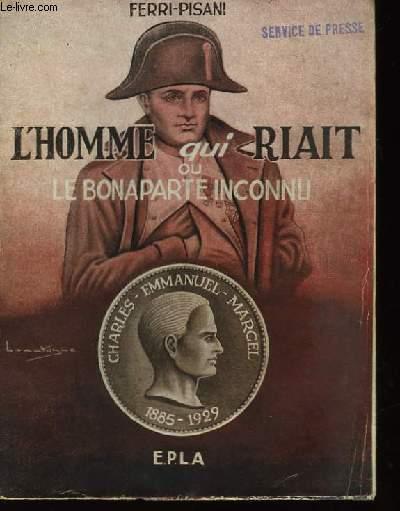 L'homme qui riait ou le Bonaparte Inconnu.