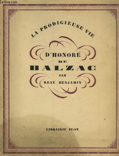 La Prodigieuse Vie d''Honoré de Balzac