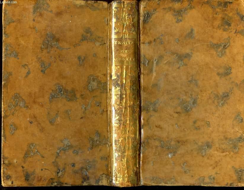 Traité de Morale ou Devoirs de l'homme envers Dieu, envers la Société, et envers Lui-même.