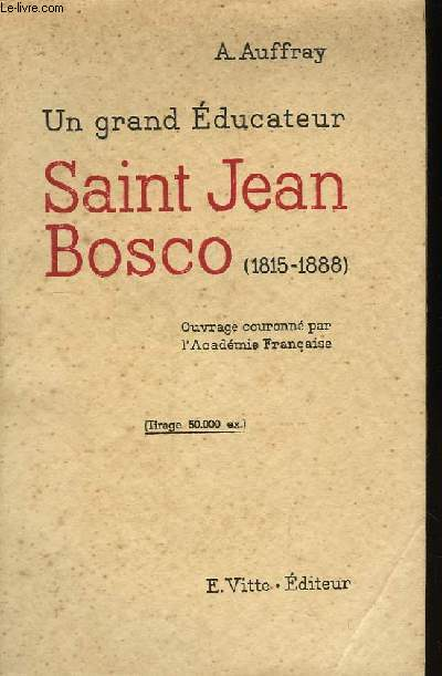 Un grand Educateur. Saint Jean Bosco (1815 - 1888)
