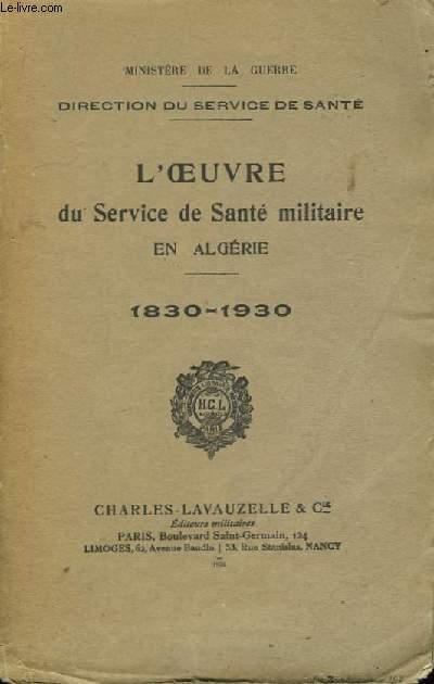 L'Oeuvre du Service de Santé Militaire en Algérie. 1830 - 1930