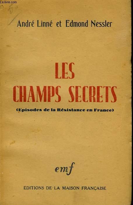Les champs secrets. (Episodes de la Résistance en France)