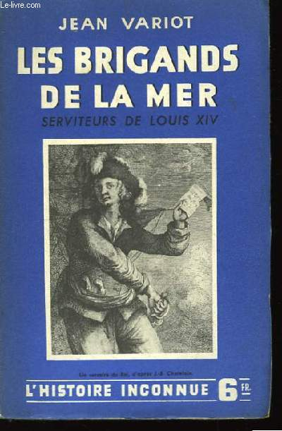 Les brigands de la Mer. Serviteurs de Louis XIV.