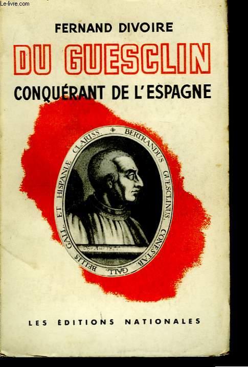 Du Guesclin, conquérant de l'Espagne.