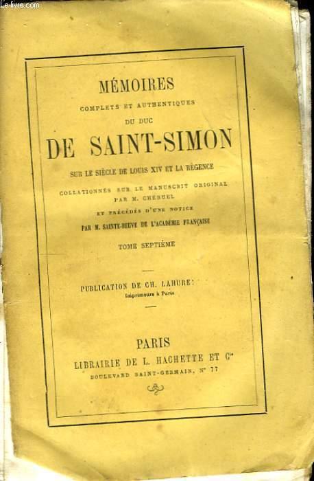 Mémoires du Duc de Saint-Simon, sur le siècle de Louis XIV et la Régence. TOME VII