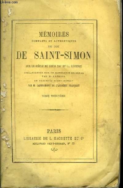 Mémoires du Duc de Saint-Simon, sur le siècle de Louis XIV et la Régence. TOME XIII