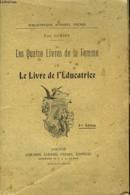 Les Quatre Livres de la Femme. TOME IV : Le Livre de l'Educatrice