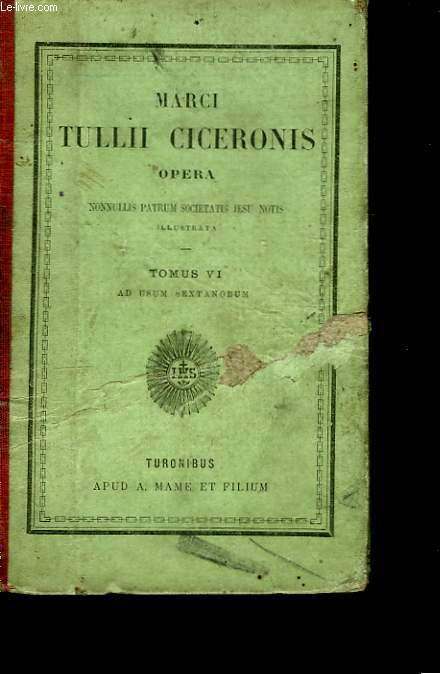 Marci Tulli Ciceronis, Opera. TOME VI : ad usm sextanorum.