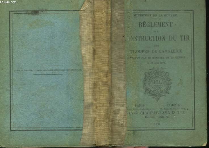 Règlement sur l'Instruction du Tir des Troupes de Cavalerie.
