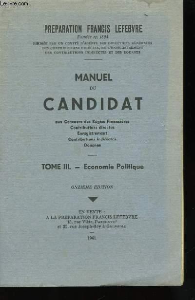 Manue du Candidat aux Concours des Régies Financières, Contributions Directes, Enregistrement, Contributions Indirectes et Douanes. TOME III : Economie Pomitique.