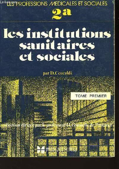 Les Institutions Sanitaires et Sociales. TOME 1 : Cadre général et grandes structures.
