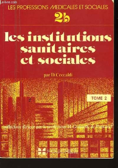Les Institutions Sanitaires et Sociales. TOME 2 : Les établissements et les services de base.