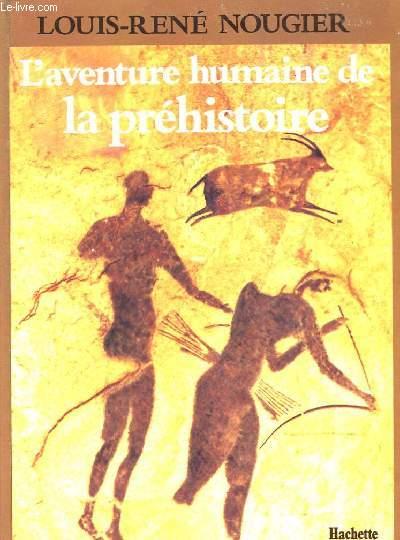 L'aventure humaine de la préhistoire.