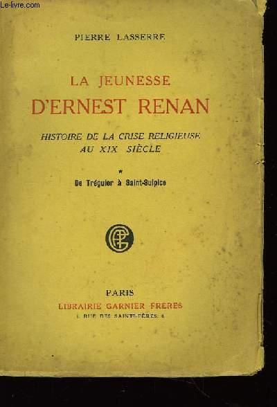 La jeunesse d'Ernest Renan. TOME I : De Tréguier à Saint-Sulpice.
