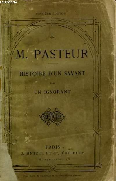 M. Pasteur. Histoire d'un savant par un ignorant.